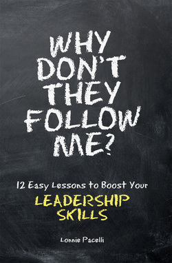 Why Don't They Follow Me? 12 Easy Lessons to Boost Your Leadership Skills