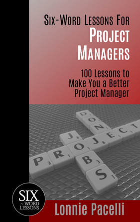 Six-Word Lessons for Project Managers
