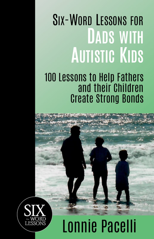 Six Word Lessons for Dads with Autistic Kids